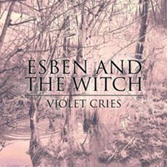 esben and the witch violet  ESBEN AND THE WITCH – Violet Cries
