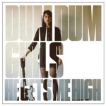 DUM DUM GIRLS – He Gets Me High