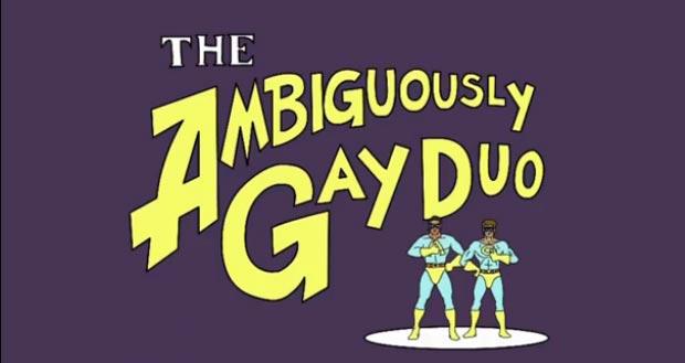 "ambiguously gay duo. ""The Ambiguously Gay Duo,"""