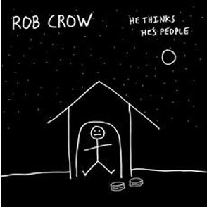ROBCROW ROB CROW – He Thinks He's People