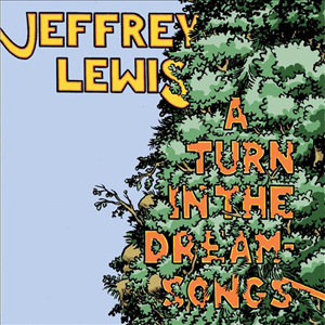 Geek Chic and the Comic Book Soul: Jeffrey Lewis – A Turn in the Dream Songs