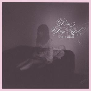 "Dum Dum Girls ""Only In Dreams"""