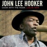 "JOHN LEE HOOKER – ""Cook With The Hook: Live 1974″"