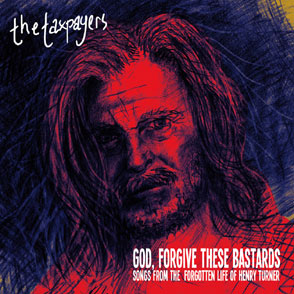 God Forgive These Bastards: Songs From The Forgotten Life of Henry Turner