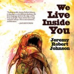 WE LIVE INSIDE YOU by Jeremy Robert Johnson