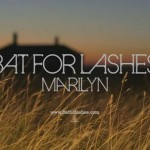 "Listen: Bat for Lashes ""Marilyn"""
