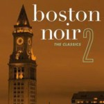 BOSTON NOIR 2: THE CLASSICS ed. by Dennis Lehane, Mary Cotton, and Jaime Clarke