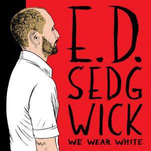 ED SEDGWICK - We Wear White