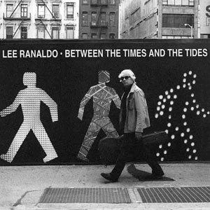 LEE RANALDO – Between the Times and the Tides
