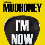 "Mudhoney Documentary ""I'm Now"" to Be Released on DVD February 19, 2013"
