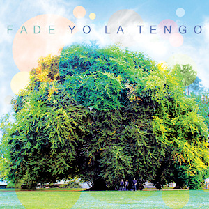 """Yo La Tengo """"Fade"""""""