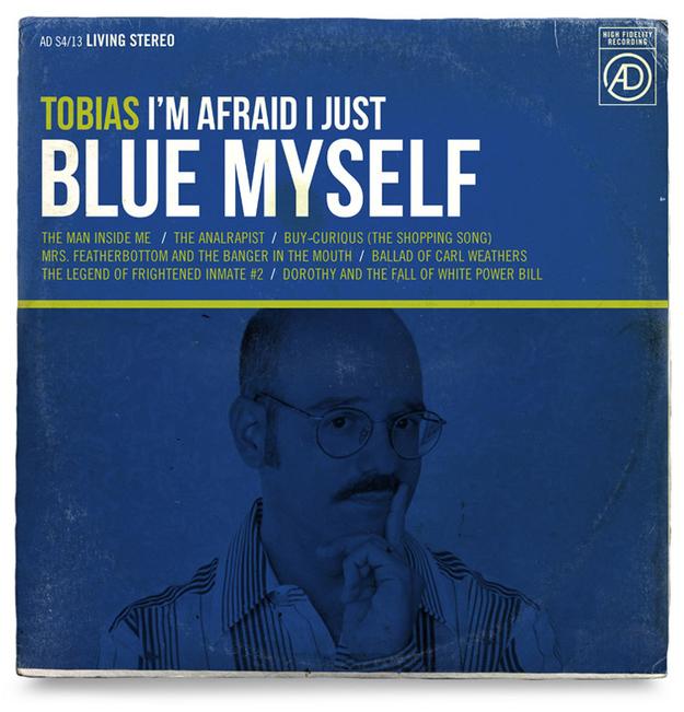 """Tobias Funke """"I'm Afraid I Just Blue Myself"""""""