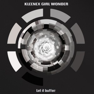 "Kleenex Girl Wonder ""Let It Buffer"""