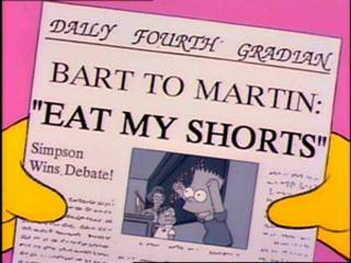 "BART TO MARTIN: ""EAT MY SHORTS"" from ""Lisa's Substitute,"" season 2"