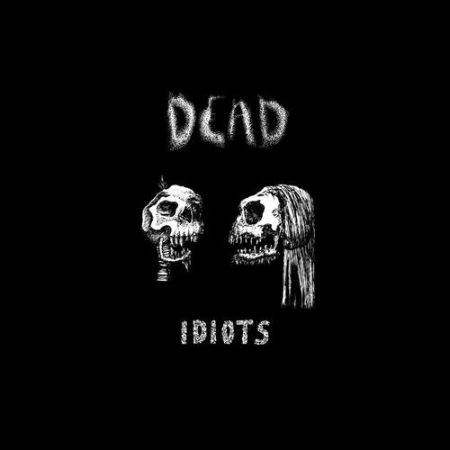 """Dead """"Idiots"""""""