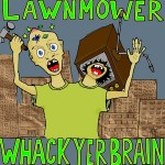 LAWNMOWER – Whack Yer Brain