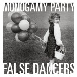 MONOGAMY PARTY – False Dancers