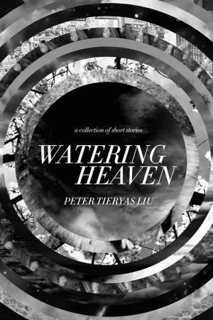 """""""Watering Heaven"""" by Peter Tieryas Liu"""
