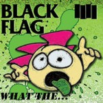 "Black Flag Releases Cover Art and Track List for New Album, ""What The…"""