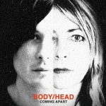 BODY/HEAD – Coming Apart