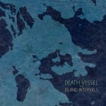 DEATH VESSEL – Island Intervals