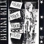 "Bikini Kill to Reissue ""Yeah Yeah Yeah Yeah"" on April 15, 2014"