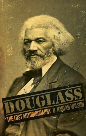 """Douglass: The Lost Autobiography"" by D. Harlan Wilson"