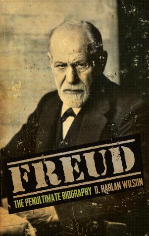 """Freud: The Penultimate Biography"" by D. Harlan Wilson"