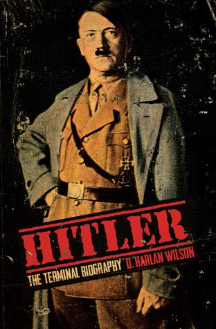"""Hitler: The Terminal Biography"" by D. Harlan Wilson"