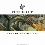 FUCKED UP – Year Of The Dragon