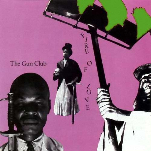"""The Gun Club """"Fire of Love"""""""
