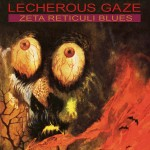 LECHEROUS GAZE – Zeta Reticuli Blues