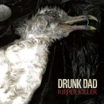 DRUNK DAD – Ripper Killer