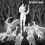 HOMBRE MALO – Persistent Murmur Of Words Of Wrath