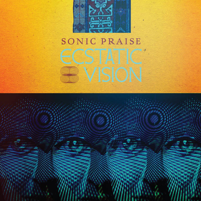 "Ecstatic Vision ""Sonic Praise"""