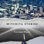 WITCHITA STORIES by Troy James Weaver
