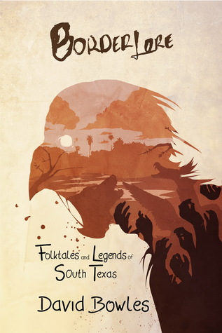 Border Lore: Folktales and Legends of South Texas by David Bowles