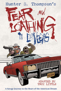 Hunter S. Thompson's FEAR AND LOATHING IN LAS VEGAS adapted by Troy Little