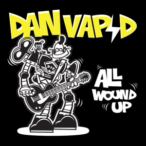 "Dan Vapid ""All Wound Up"""
