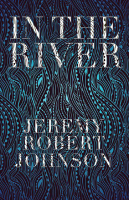 In The River by Jeremy Robert Johnson